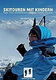 Skitouren mit Kindern: Tipps, Trick und Routenvorschläge...