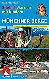 Erlebniswandern mit Kindern Münchner Berge: 31 Touren...