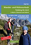 Wander- und Hüttenurlaub. Trekking für ALLE in Bayern,...