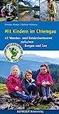 Mit Kindern im Chiemgau: 42 Wander- und Entdeckertouren...