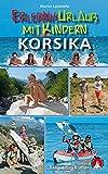 Erlebnisurlaub mit Kindern Korsika: 40 Wanderungen und...