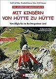 Die schönsten Wanderungen Mit Kindern von Hütte zu Hütte:...