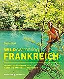 Wild Swimming Frankreich: Entdecke die schönsten Seen,...