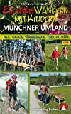 Erlebniswandern mit Kindern Münchner Umland: 34 Wanderungen...